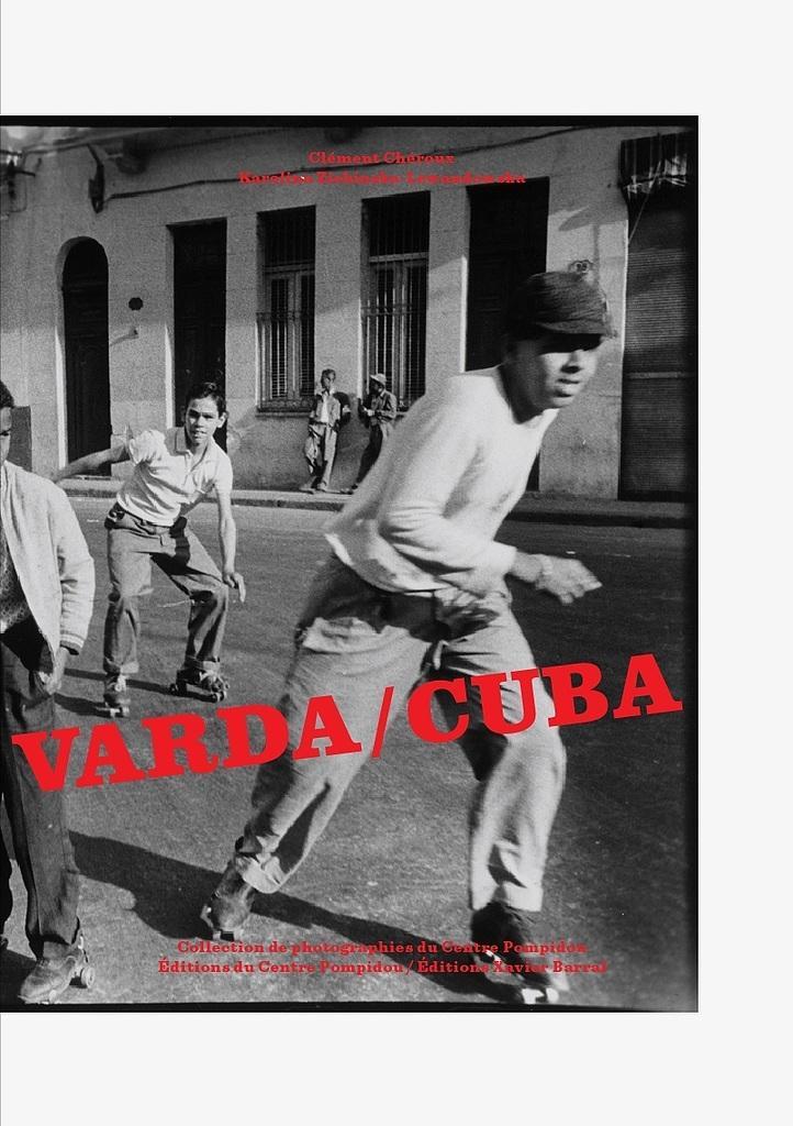 Varda-Cuba : collection de photographies du Centre Pompidou : [exposition, Centre national d'art et de culture Georges Pompidou, Galerie de photographies, 11 novembre 2015-1er février 2016] / [catalogue] sous la direction de Clément Chéroux et Karolina Ziebinska-Lewandowska  