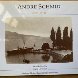André Schmid : [exposition, Lausanne, Musée de l'Elysée, Musée historique de Lausanne, du 16 janvier au 1er juin 1998] / Daniel Girardin, Anne Leresche  