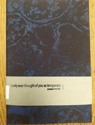 I only ever thought of you as temporary / Joanna Epstein |